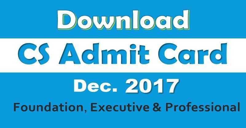 ICSI Released CS Foundation, Executive, Professional Dec 2017 Exams Admit Card
