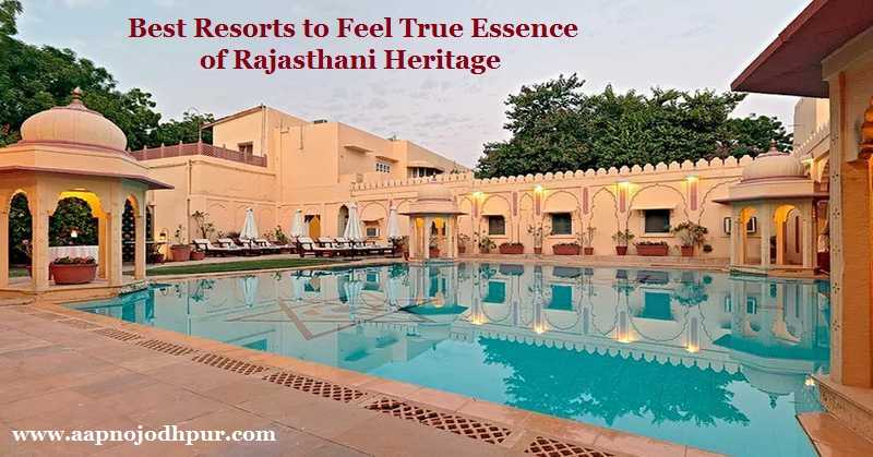 Best Resorts in Jodhpur for a Taste of Rajasthani Heritage: Visitors can feel the true essence of Rajasthani Heritage, the taste of Royalty and culture along with the comfort, luxury, the style in these charismatic resorts. Here we have compiled a list of the best resorts in Blue City for a memorable stay